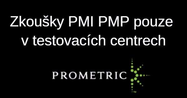 Zkoušky PMI® PMP® pouze v testovacích centrech Prometric